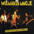 CD MICHAEL´S UNCLE Futurum groundlive
