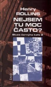Kniha NEJSEM TU MOC ČASTO? Henry Rollins